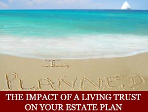 The Impact of A Living Trust On Your Estate Plan